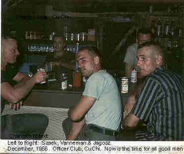 O-Club: L/R: Szaek, Vanneman & Jagosz. December 1968, Cu Chi Vietnam.