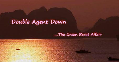 Double Agent Down....the Green Beret Affair.