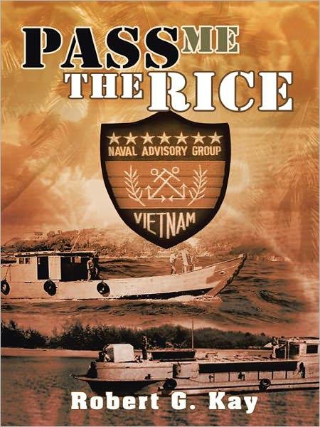 PASS ME THE RICE, by Robert G. Kay, Lieutenant, Ret. US Navy