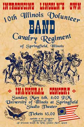 U.S. Civil War posters: Introducing Lincoln's Own 10th Illinois Volunteer Band, Cavalry Regiment of Springfield, Illinois. Inaugural Conert, University of Illinois at Springfield Studio Theater. Tickets $5.00.