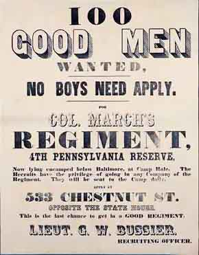 U.S. Civil War posters: 100 Good Men Wanted. No Boys Need Apply. For Col. March's Regiment, 4th Pennsylvania Reserve. Lieut. G.W. Bussier, Recruiting Officer.