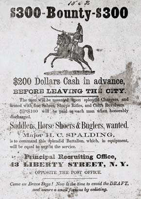 U.S. Civil War posters: 300 Dollars Bounty. 200 Dollars Cash Advance before leaving the city. Saddlers, Horse Shoers and Buglers, wated. Come On Brave Boys! Now is the time to avoid the Draft, and secure a small fortune by enlisting.