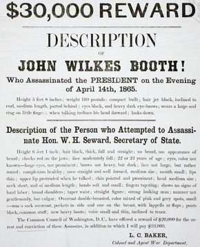 U.S. Civil War posters: $30,000 Reward. Description of John Wilkes Booth! Who Assassinated the President on the Evening of April 14th, 1965. L.C. Baker, Colonel and Agent War Department.