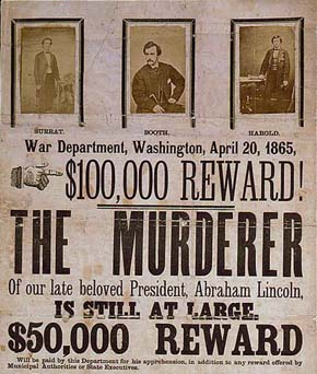 U.S. Civil War posters: War Department, Washington, April 20, 1865, $100,000 Reward! The Murderer of our late beloved President, Abraham Lincoln, Is Still At Large. $50,000 Reward will be paid by this Department for his apprehension, in addition to any reward offered by Municipal Authorities or State Executives.