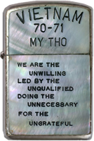 Zippo: (Front) VIETNAM, 70-71, MY THO., We are the Unwilling Led by the Unqualified Doing the Unnecessary For the Ungrateful. 1970-1971