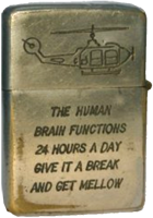 Zippo: (Front) [Huey], The human brain functions 24 hours a day. Give it a break and get mellow.