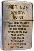Zippo: (Back) VIET NAM, SAIGON 68-69. Yeah Thou We Walk Through the Valley of the Shadow of Death we will fear no Evil For We are the Evilest Motherfuckers in the Valley. 1968-1969