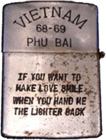 Zippo: (Back) VIETNAM 68-69, PHU BAI, If you want to make love smile when you hand me the lighter back. 1968-1969
