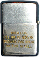 Zippo: (Front) When I Die I'll go to Heaven Because I've Spent my time In Hell.