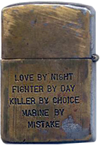 Zippo: (Back) Love By Night, Fighter by Day, Killer By Choice, Marine by Mistake. Submitted by Jeroen Geel, Netherlands Army.