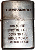 Zippo: (Front) Mario P. Campanaro, When I Die Bury Me Face Down So The Whole World can Kiss My Ass. 35th Security Police Sqdn. Phan Rang AB, Vietnam, 1969-1970