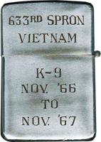 Zippo: (Back) 633rd SPRON, K-9, PLEIKU, VIETNAM, NOV 1966 to Nov 1967. submitted by, Ron Carlton